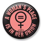 A Woman's Place is Her Union (Button)